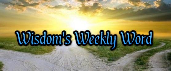 Wisdom's Weekly Word - Spiritual Blog