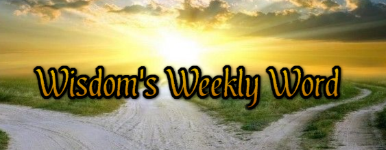 Wisdom's Weekly Word - Spiritual Blog